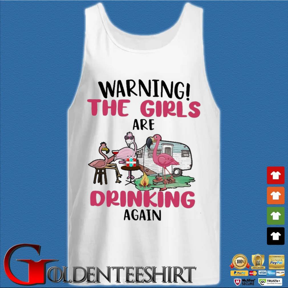 Flamingos warning the girls are drinking again Tank top trắng