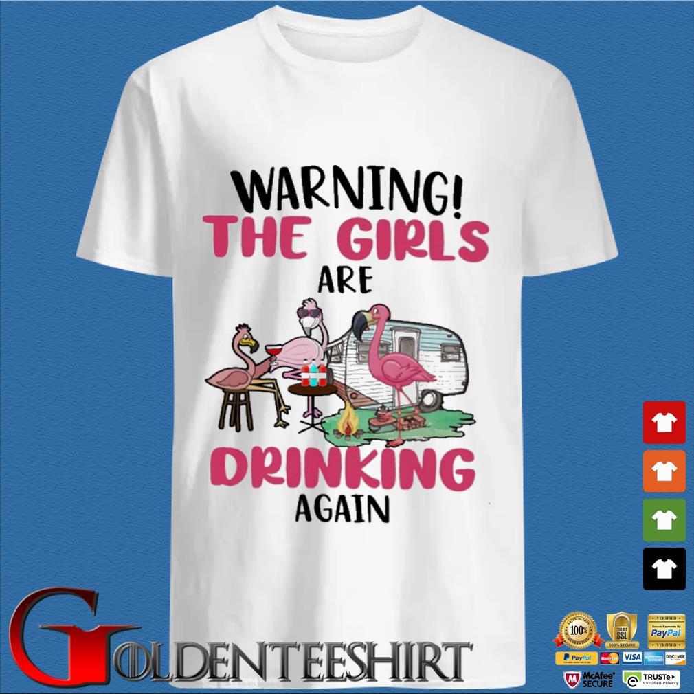 Flamingos warning the girls are drinking again shirt