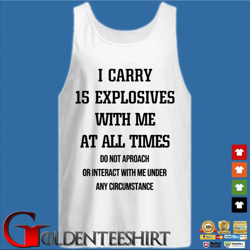 I Carry 15 Explosives With Me At All Times Shirt Tank top trắng