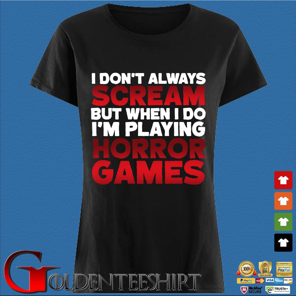I Don't Always Scream But When I Do I'm Playing Horror Games Shirt Den Ladies