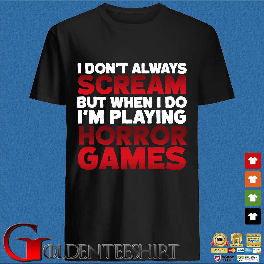 I Don't Always Scream But When I Do I'm Playing Horror Games Shirt