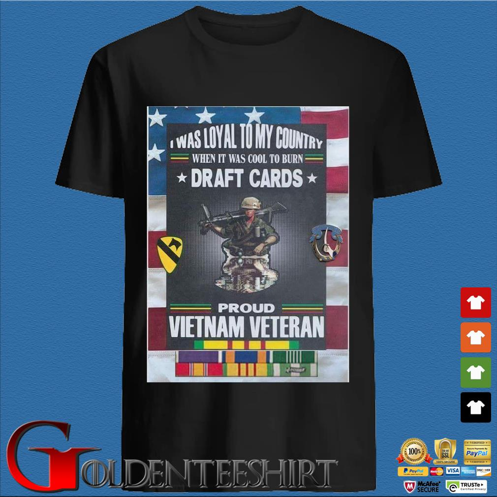 I was loyal to my country when it was cool to burn draft cards proud vietnam veteran shirt