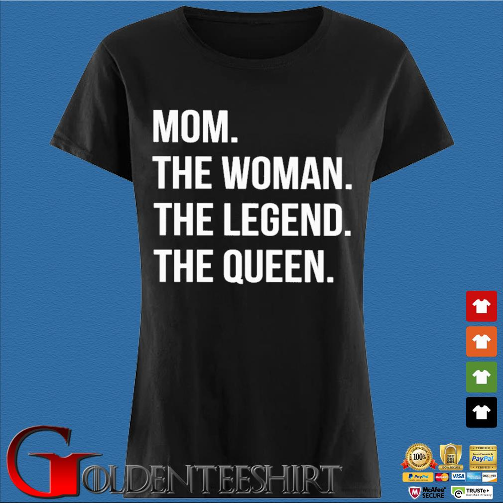 Mom the woman the legend the queen Den Ladies