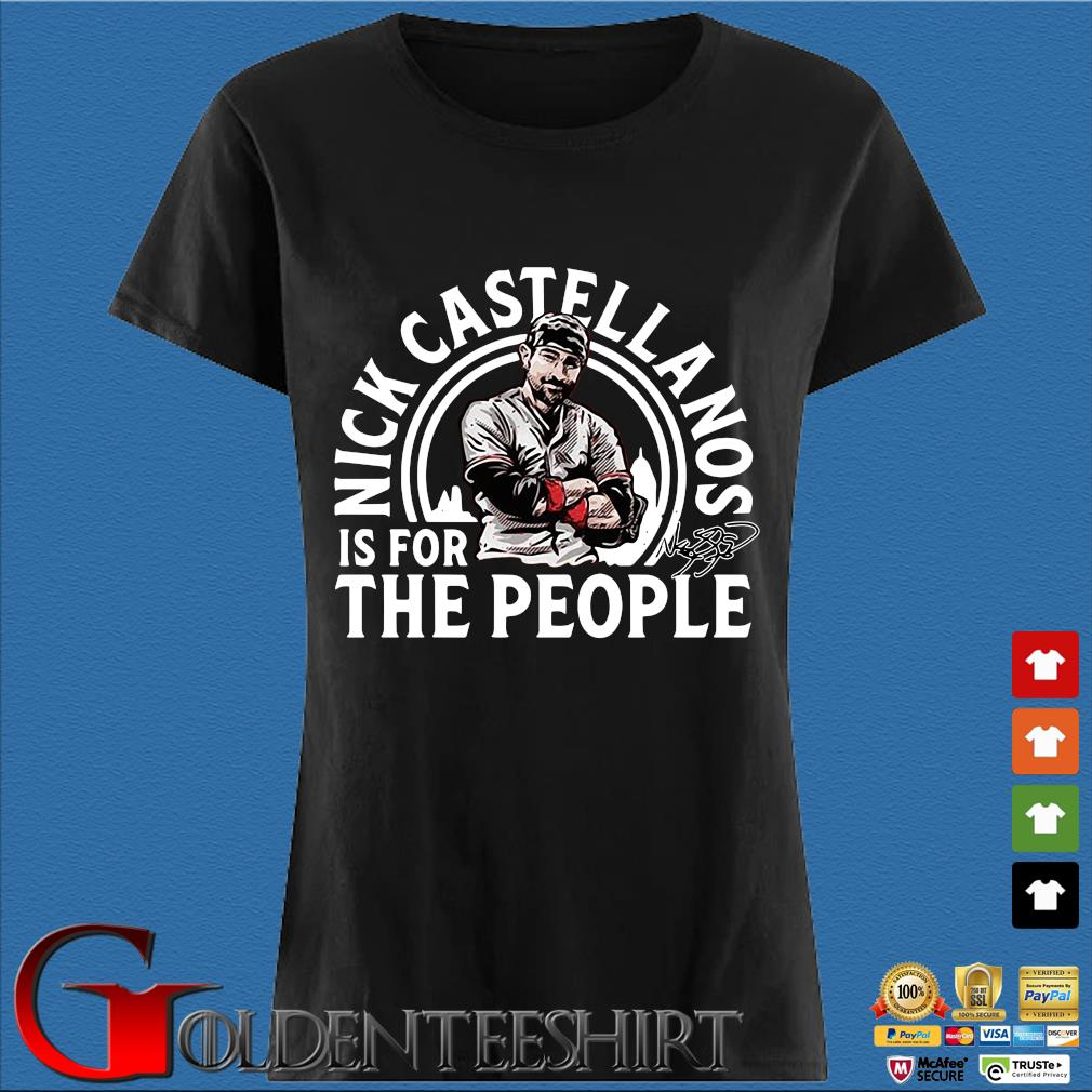 Nick Castellanos Is For The People Shirt Den Ladies