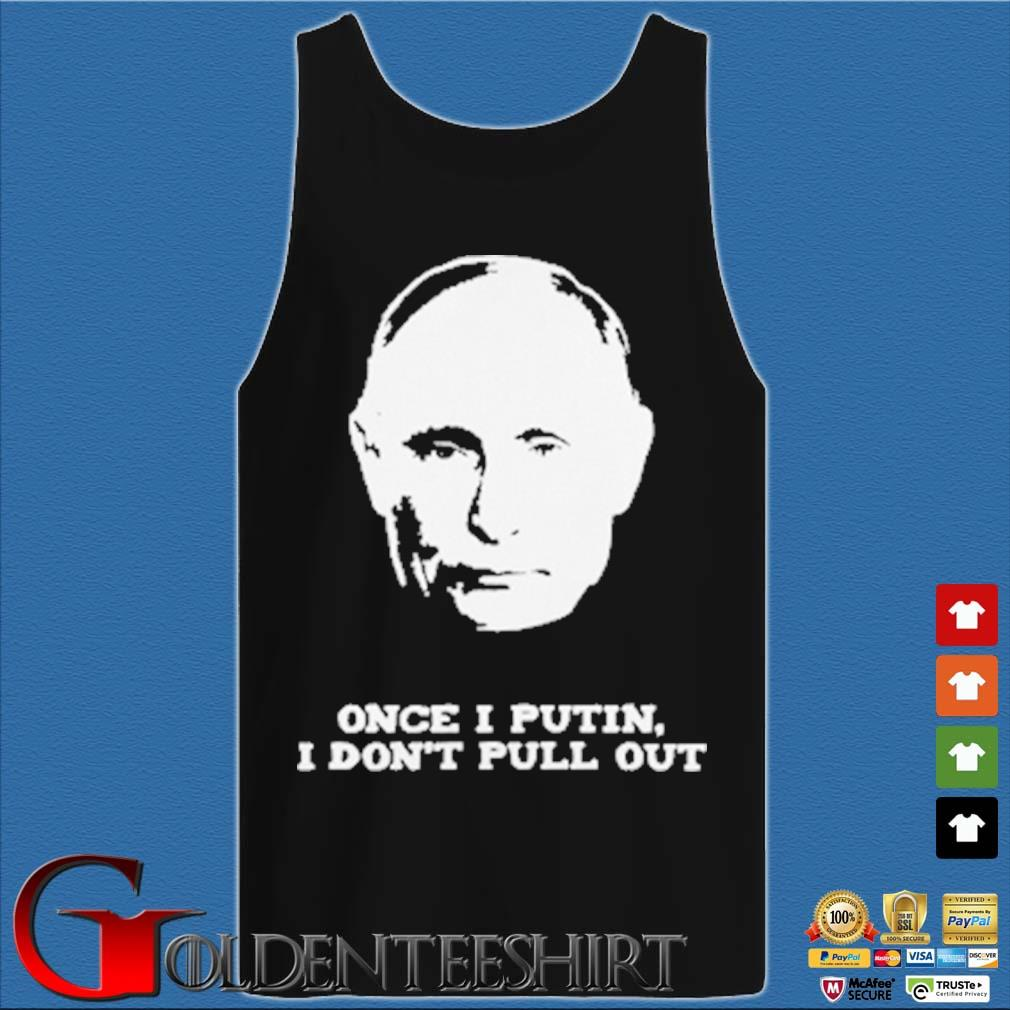 Once I Putin I don't pull out Tank top den