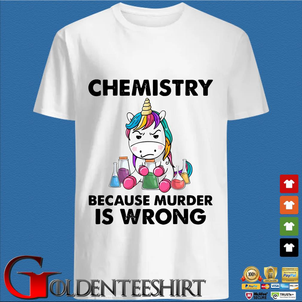 Unicorn Chemistry Because Murder Is Wrong Shirt