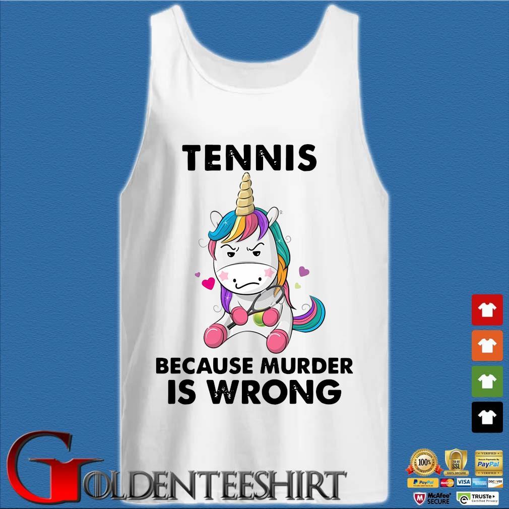 Unicorn Tennis Because Murder Is Wrong Shirt Tank top trắng