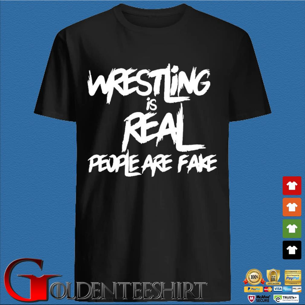 Wrestling Is Real People Are Fake Shirt