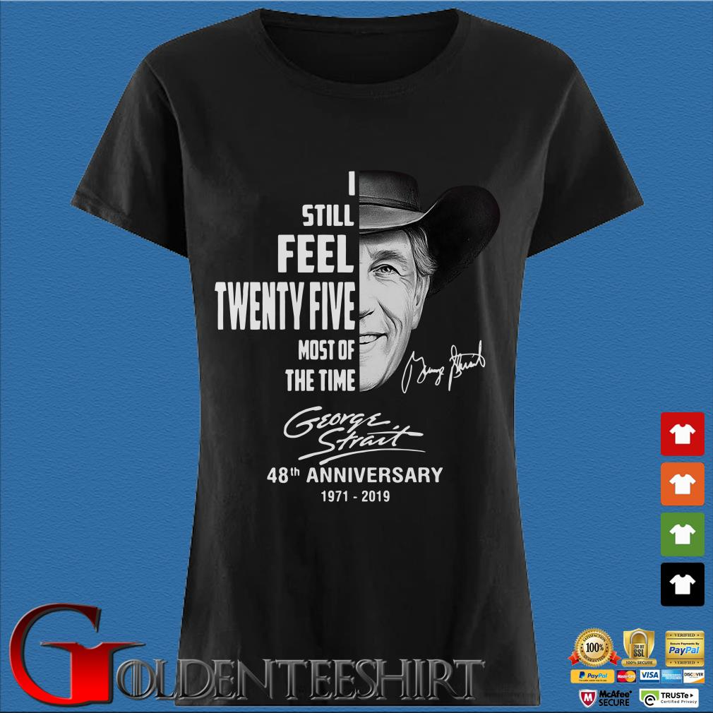 George Strait I still feel twenty five most of the time 48th anniversary signature shirt