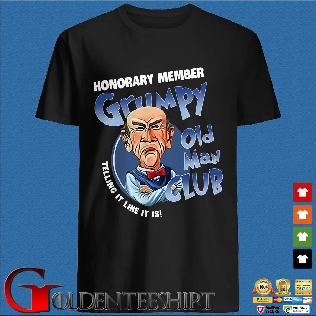 Honorary member Grumpy old man club telling it like it is shirt