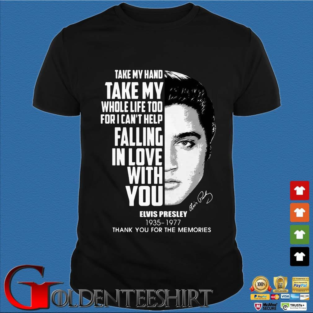 Elvis Presley Take my hand take my whole life too for i can't help falling in love with you shirt