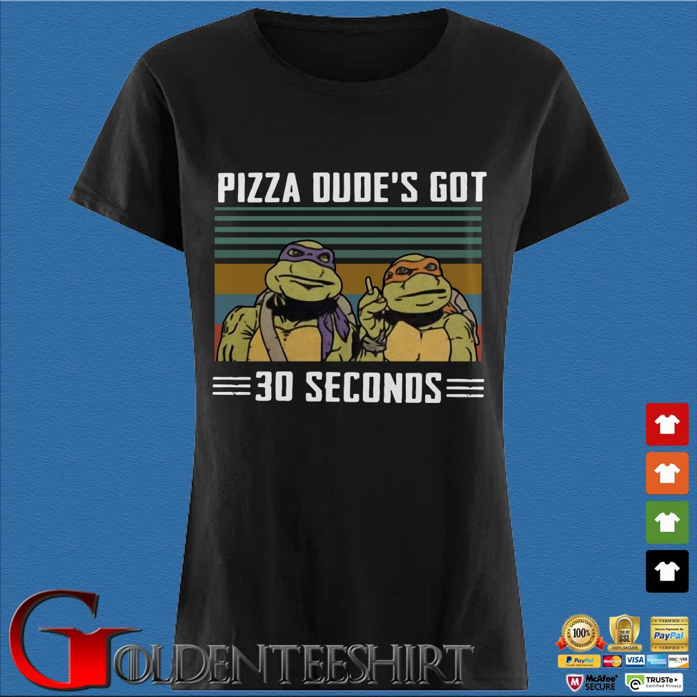 Teenage Mutant Ninja Turtles Pizza Dude's Got 30 Seconds vintage shirt