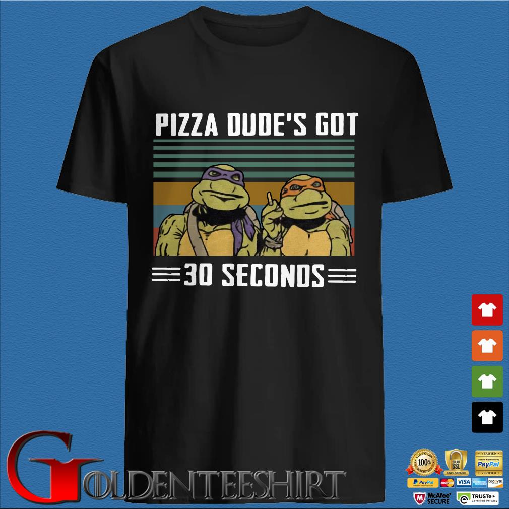 Teenage Mutant Ninja Turtles Pizza Dude's Got 30 Seconds vintage shirt