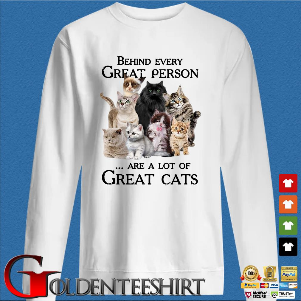 super quality good service 100% high quality Behind every Great Person are a lot of great cats shirt ...