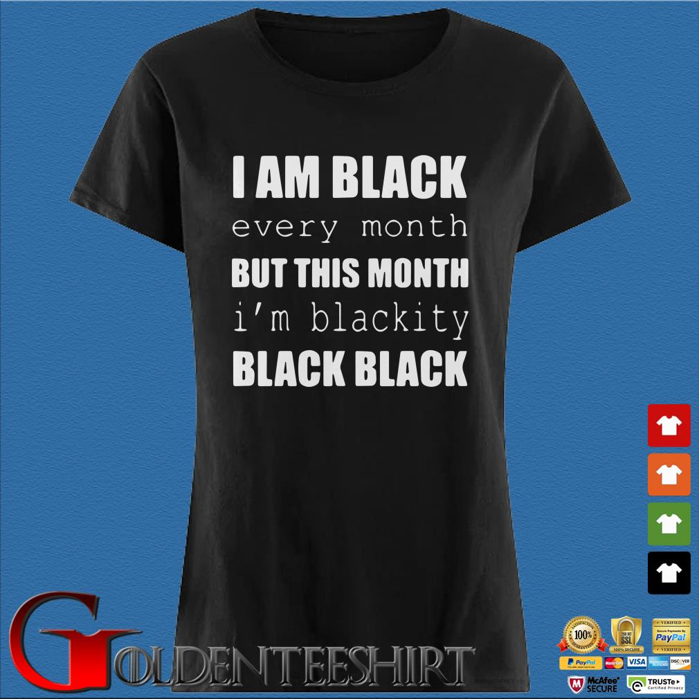 I Am Black Every Month But This Month I M Blackity Black