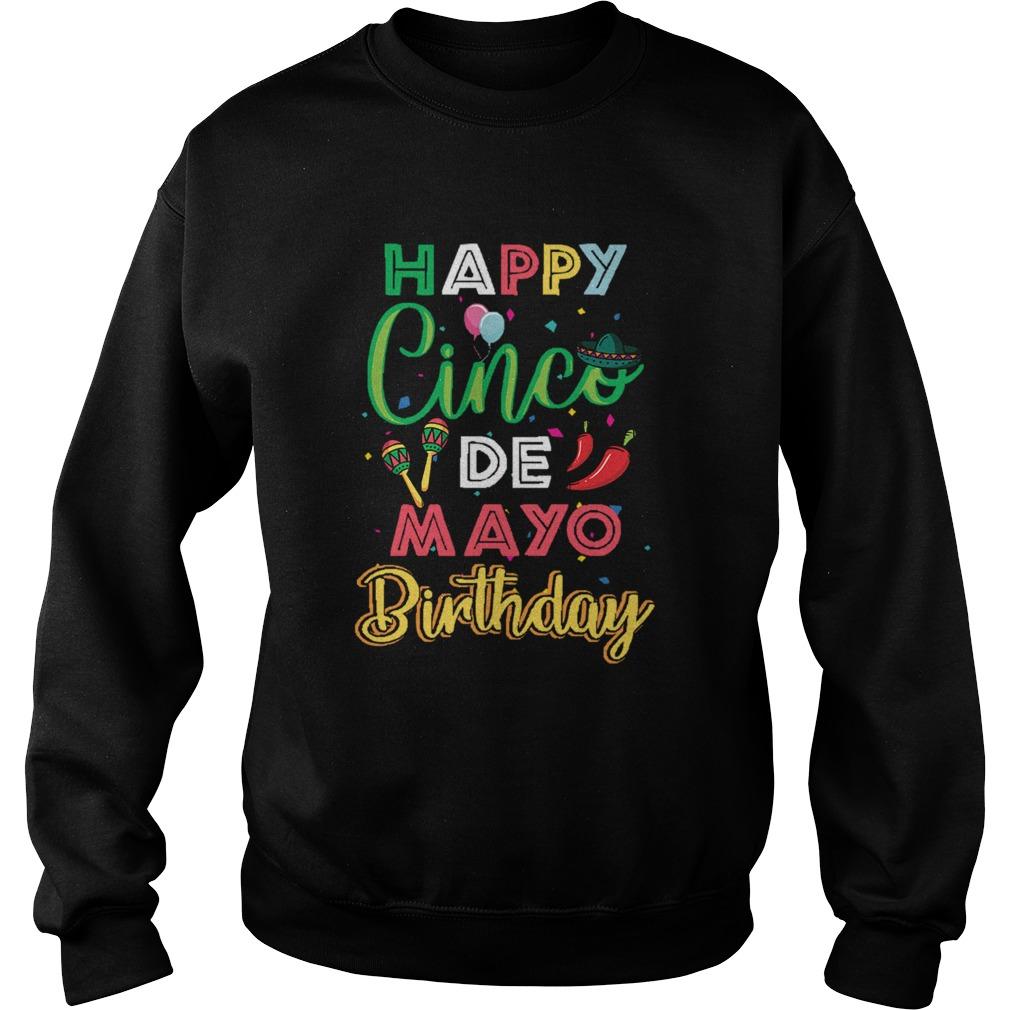 1581102507Happy Cinco De Mayo Birthday  Sweatshirt
