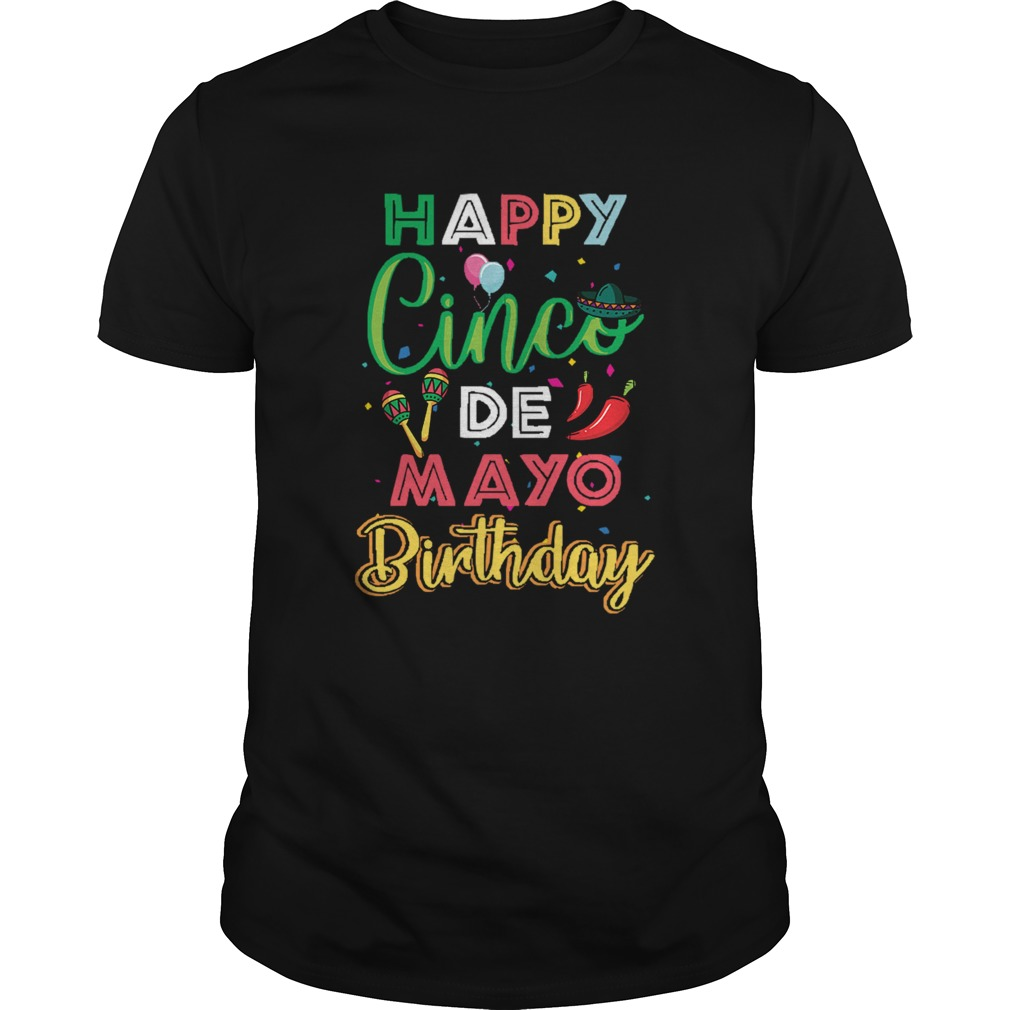 1581102507Happy Cinco De Mayo Birthday  Unisex
