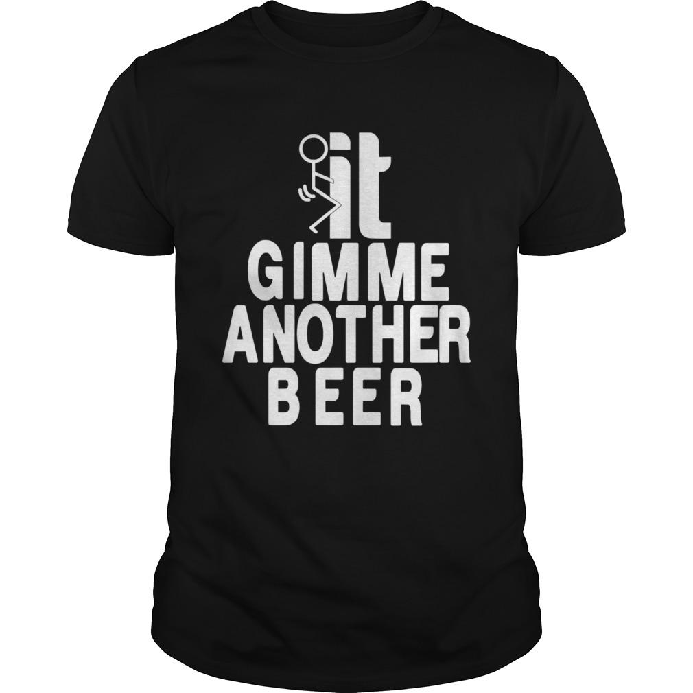 Beer Gimme Another Beer  Unisex