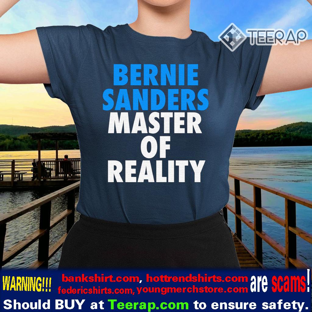 Bernie Sanders Master Of Reality Shirts