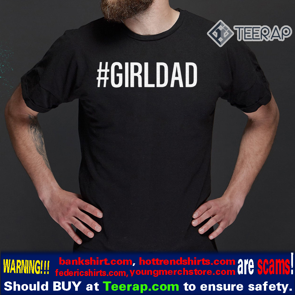 #Girldad Girl Dad Father Of Daughters T-Shirts