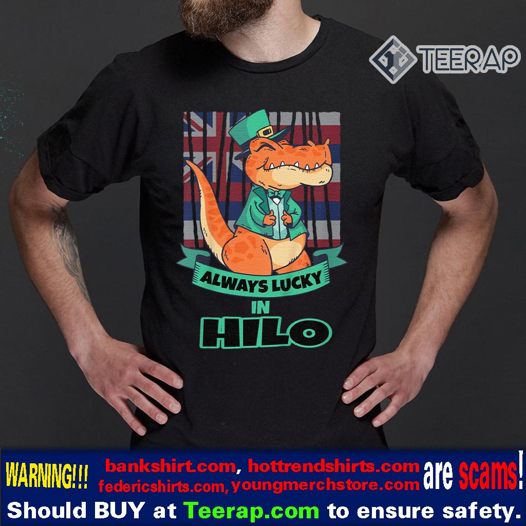 Hilo Hawaii Hawaiian Irish T Rex Always Lucky Shirt