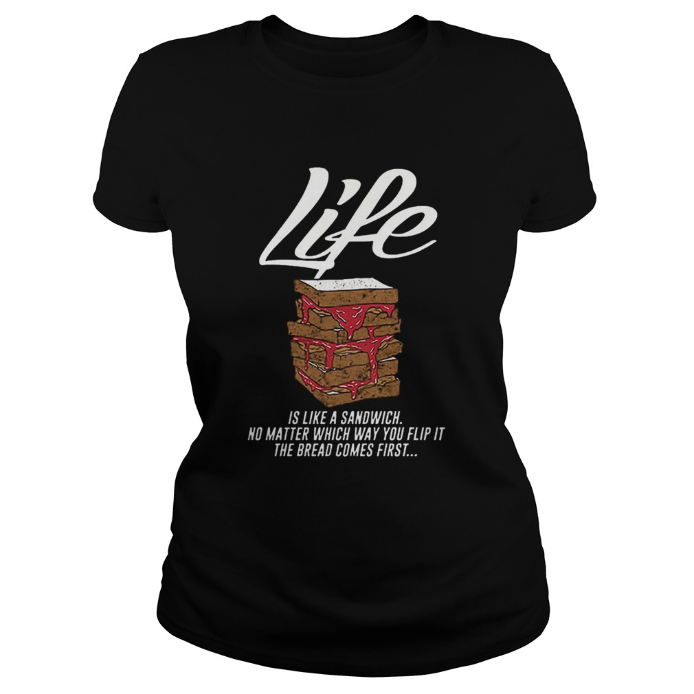 Life is like a sandwich no matter which way you flip it  Classic Ladies