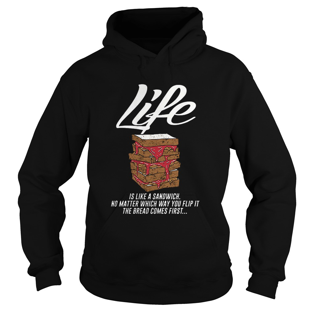 Life is like a sandwich no matter which way you flip it  Hoodie