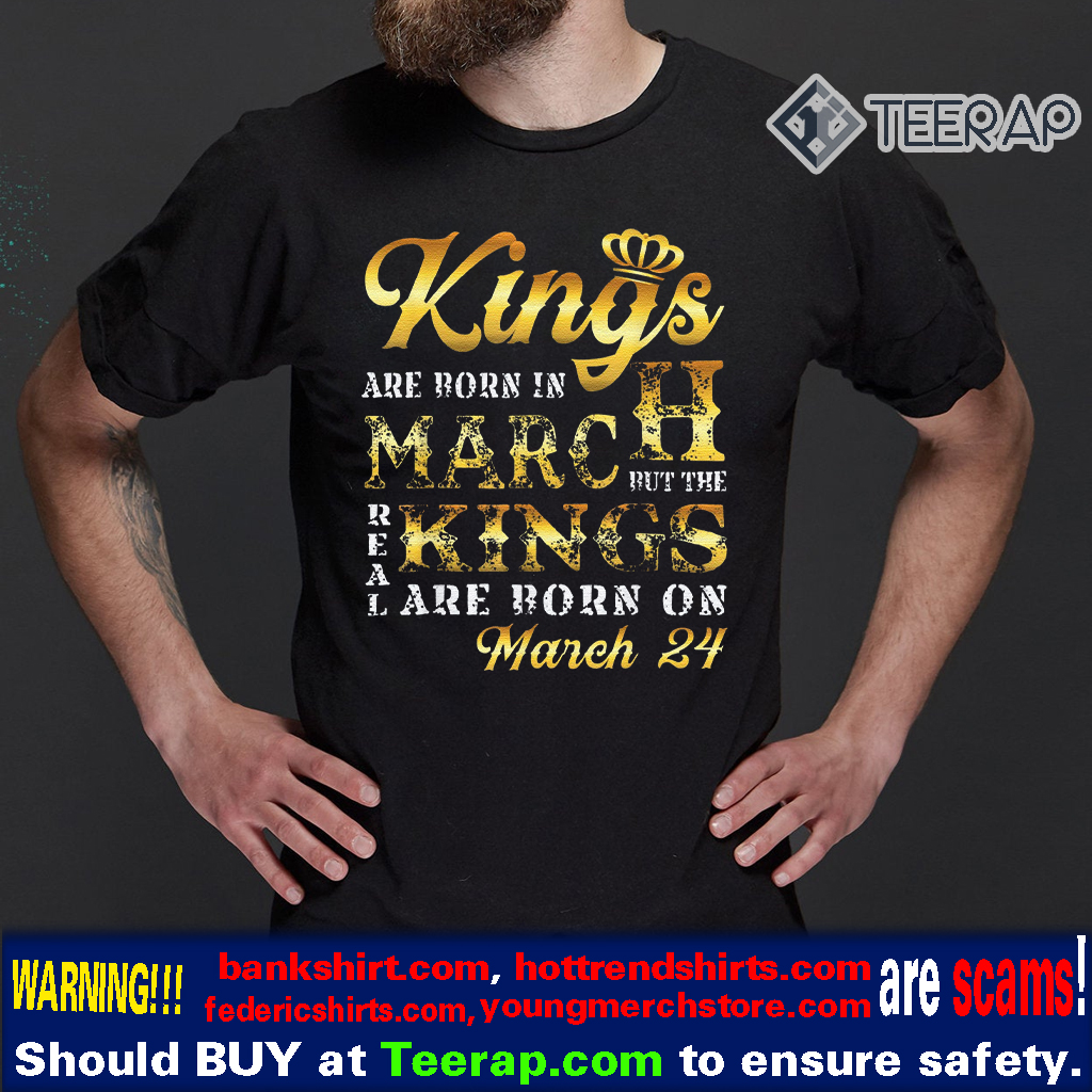 Real Kings Are Born On March 24 Birthday T-Shirts