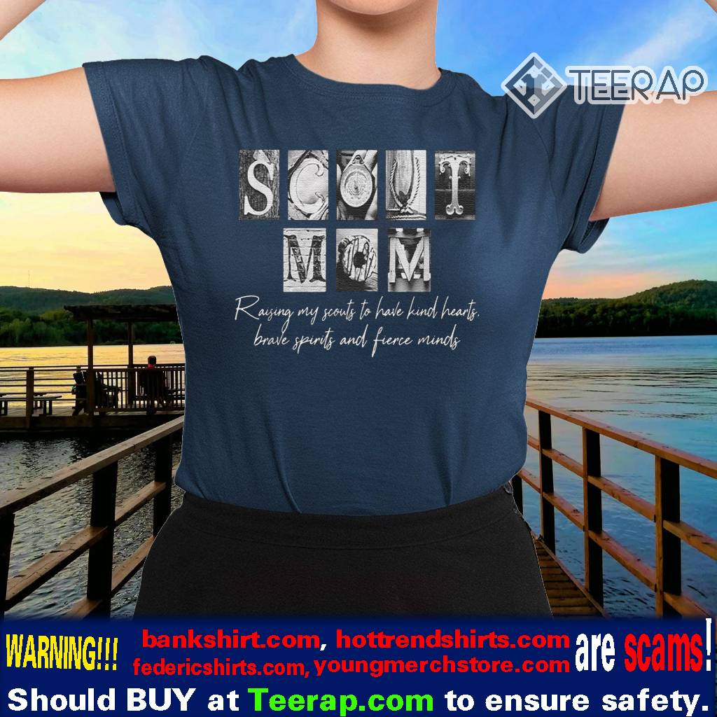 Scout mom raising my scouts to have kind hearts brave spirits and fierce minds tshirts