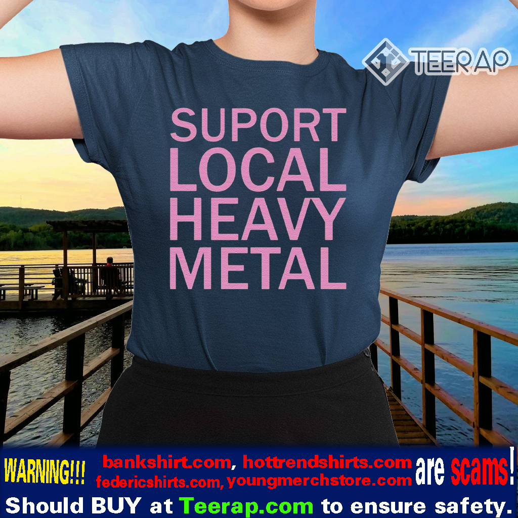Support local heavy metal shirts