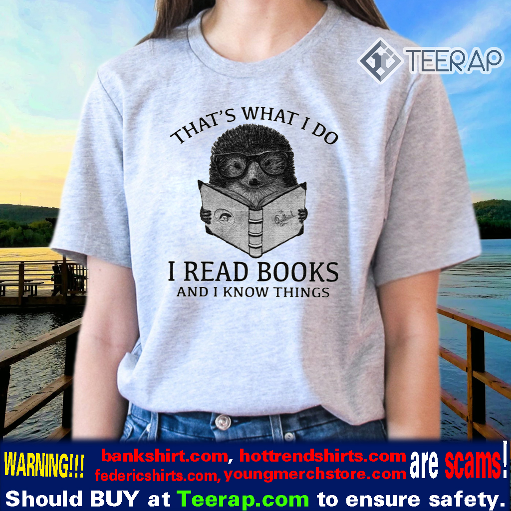 That's What I Do I Read Books And I Know Things Hedgehog T-Shirt