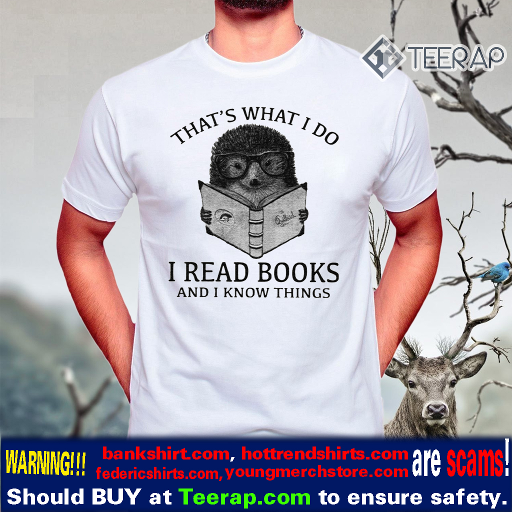 That's What I Do I Read Books And I Know Things Hedgehog T-Shirts