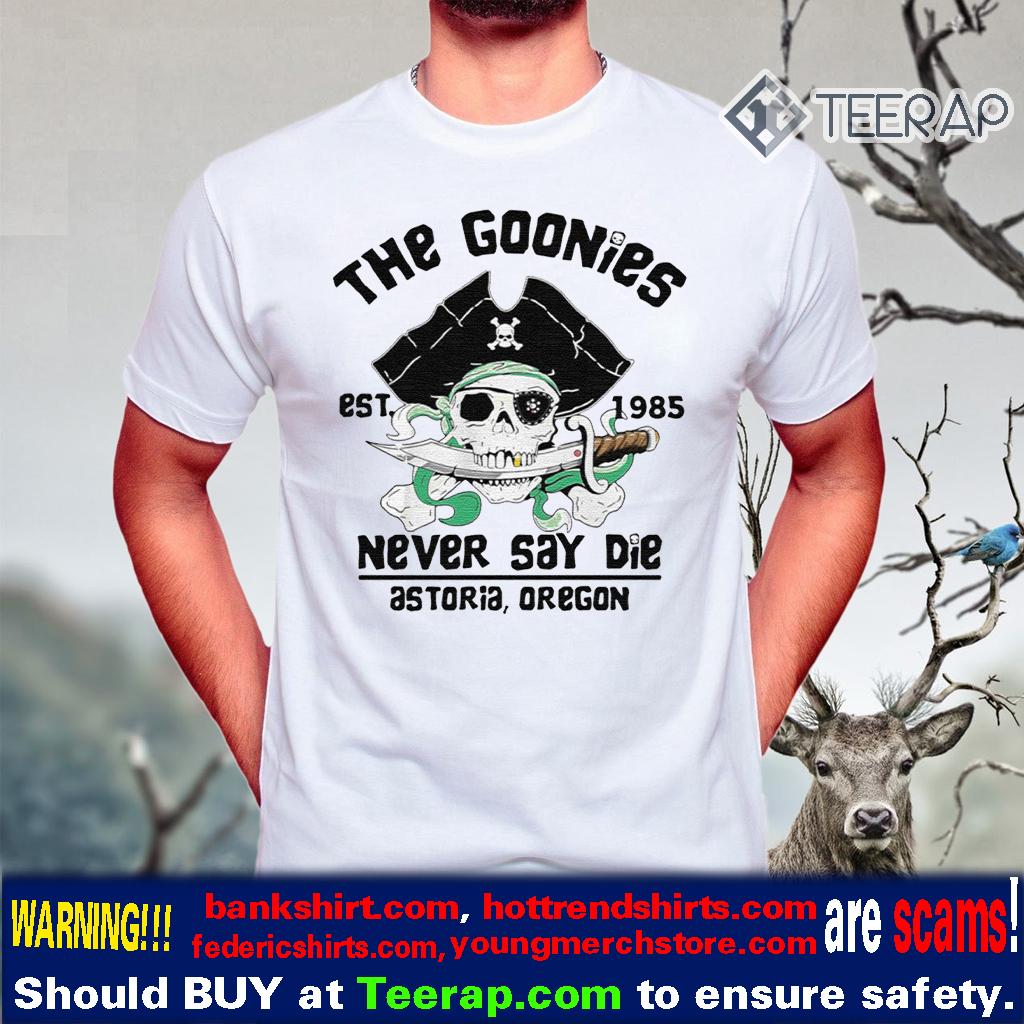 The Goonies Est 1985 Never Say Die Astoria Oregon T-Shirts