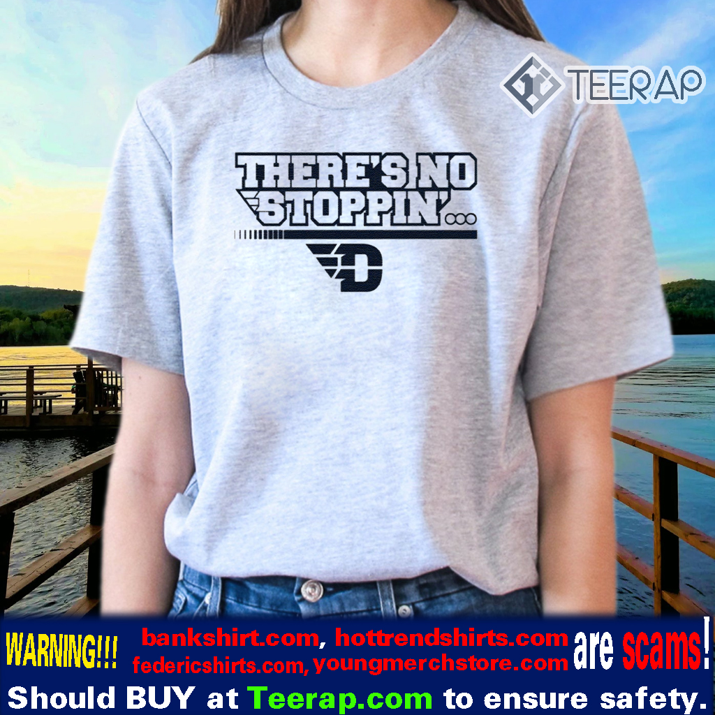 There's No Stoppin' Dayton Shirts