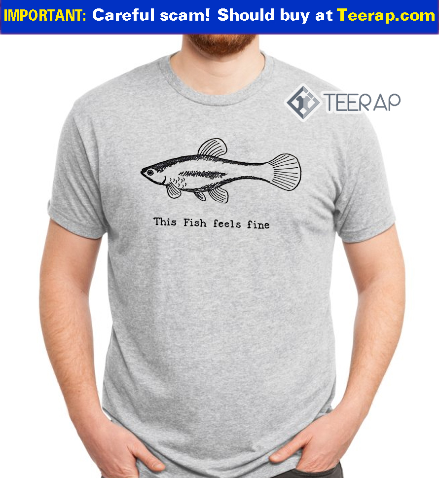 This fish feels fine t shirt