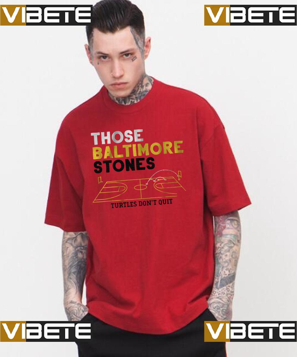 those baltimore stones Turtles don't quit tshirts