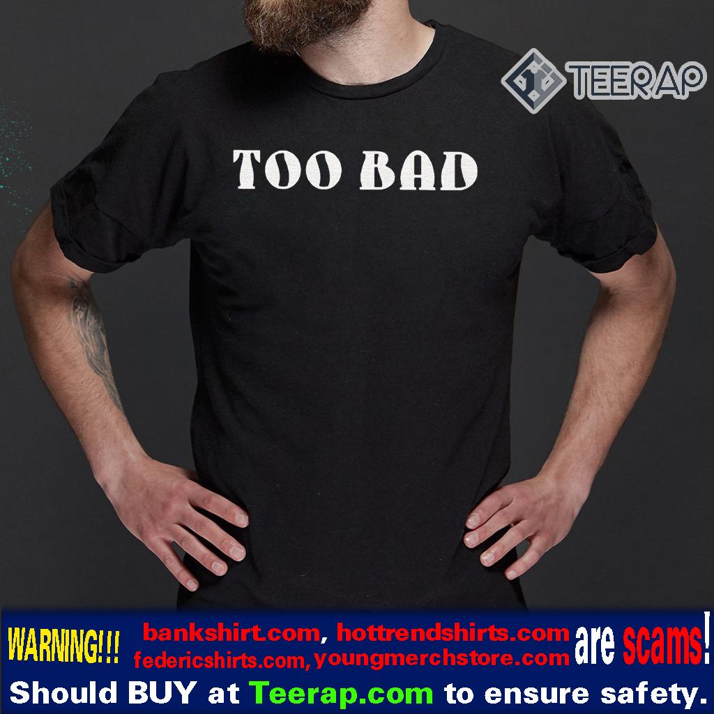 Too Bad 2020 Shirt