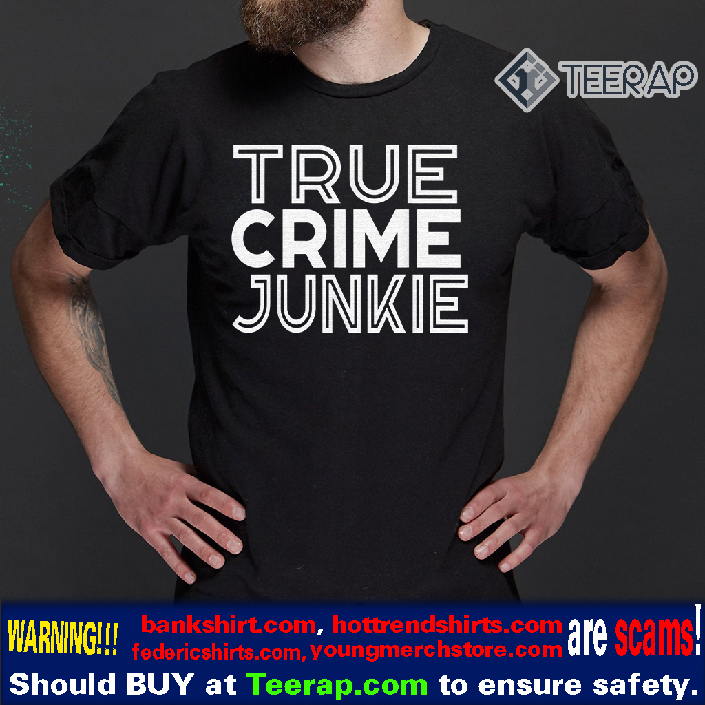 True Crime Junkie Obsessed Gift Podcast Lover Funny Gift Shirt