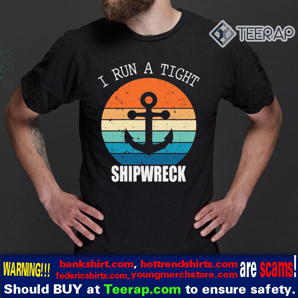 Vintage I Run A Tight Shipwreck Shirt