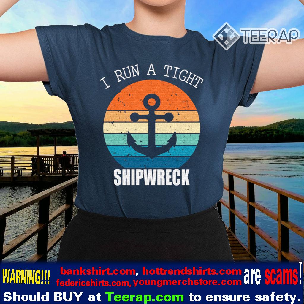 Vintage I Run A Tight Shipwreck Shirts