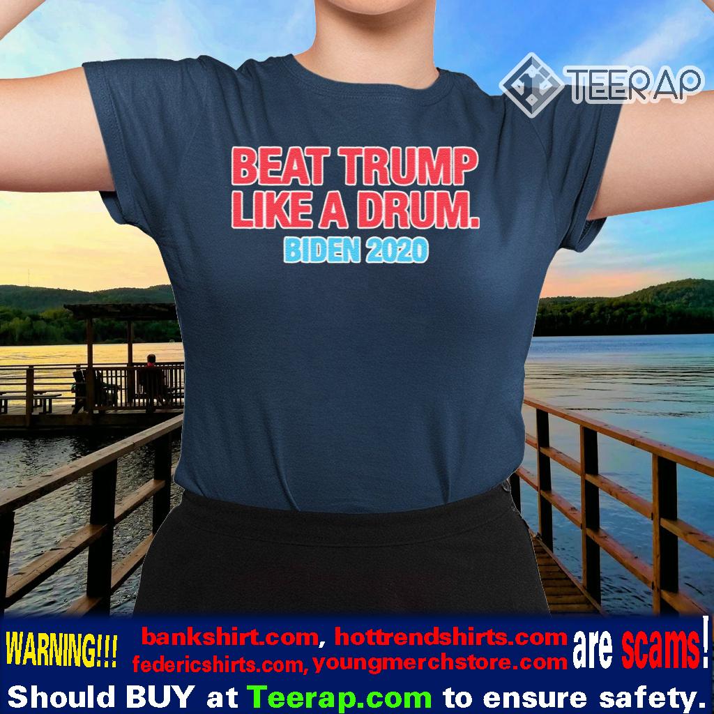 Beat Trump Like A Drum – Biden 2020 TShirts