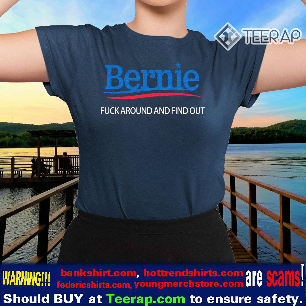 Bernie – Fuck Around And Find Out TShirts Bernie Sanders