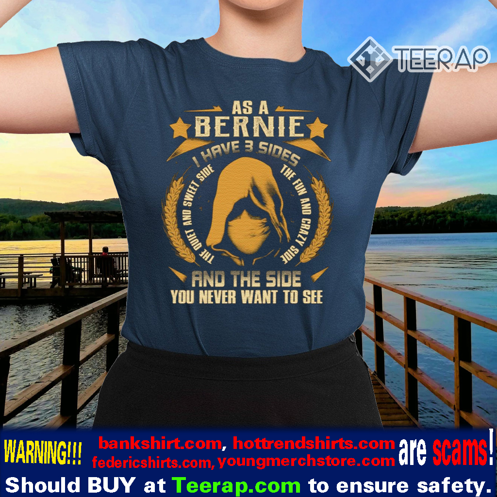 Bernie Sanders I Have Three Sides You Never Want To See Shirts