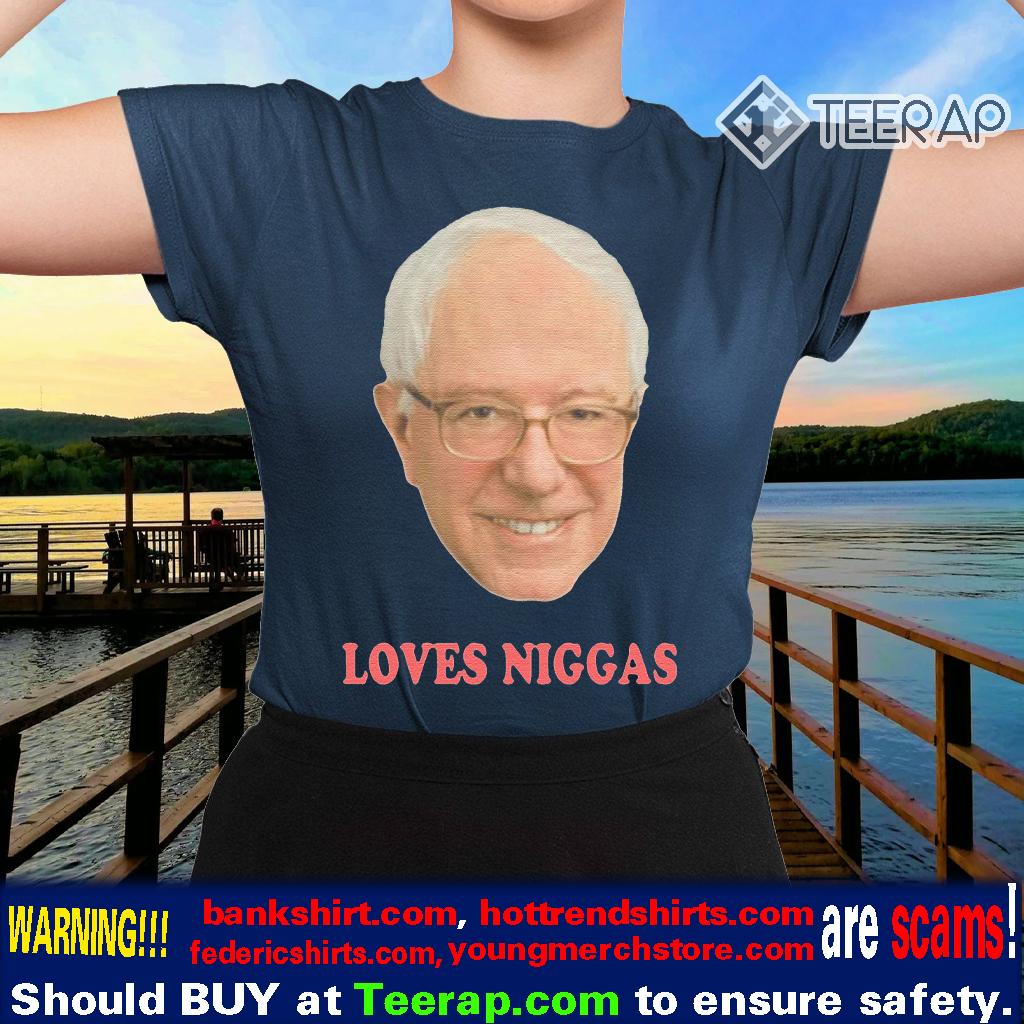 Bernie Sanders Loves Niggas Shirts