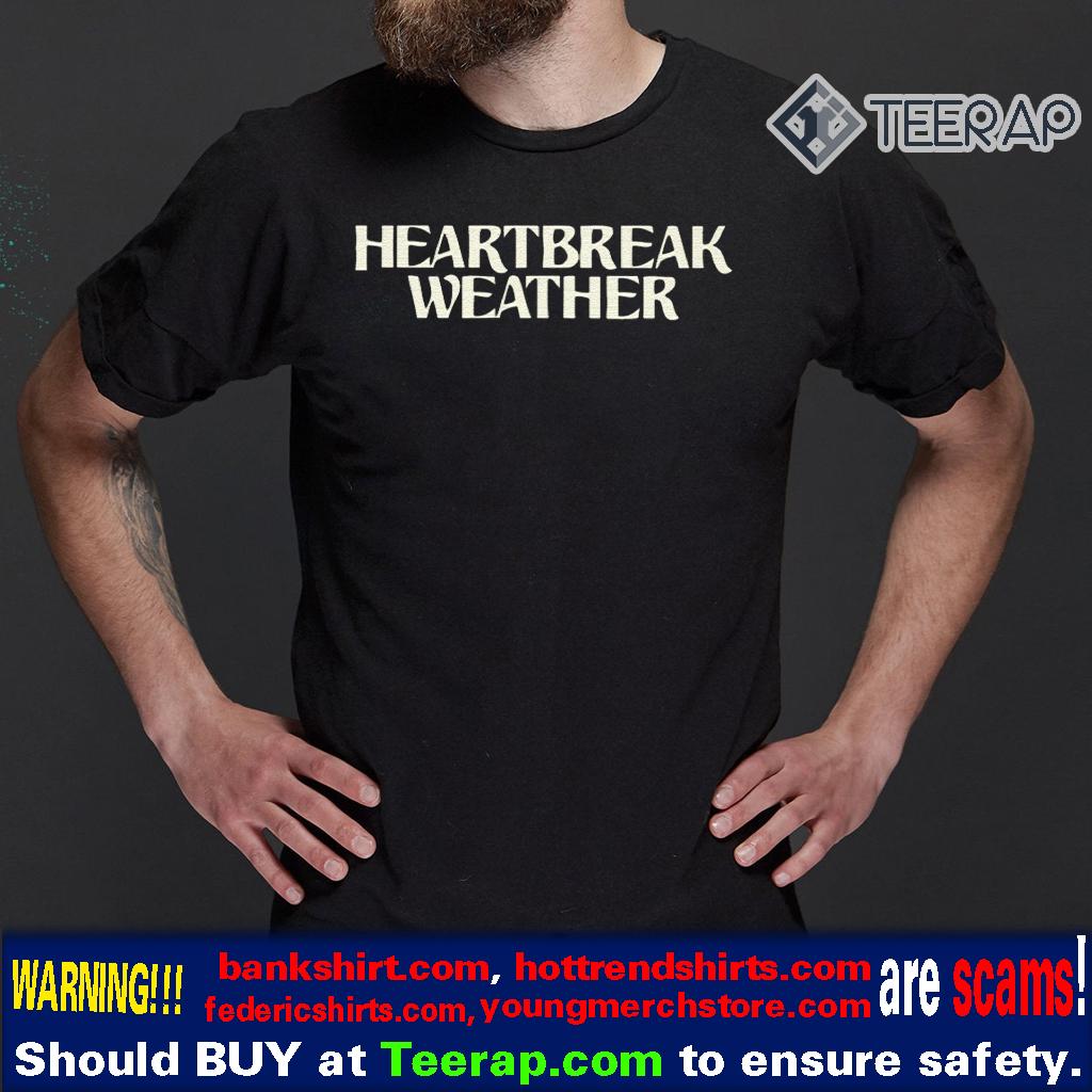 Heartbreak Weather T-Shirts