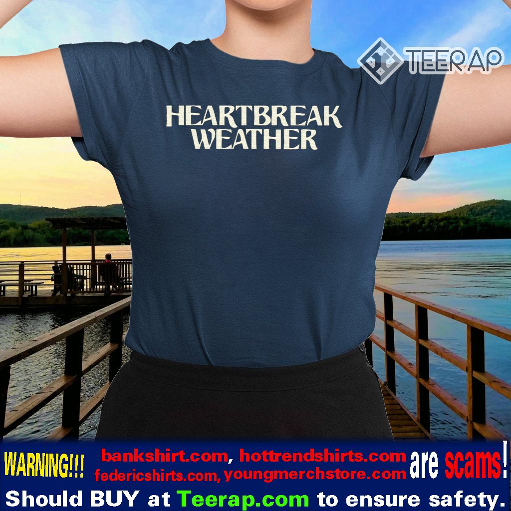 Heartbreak Weather TShirts