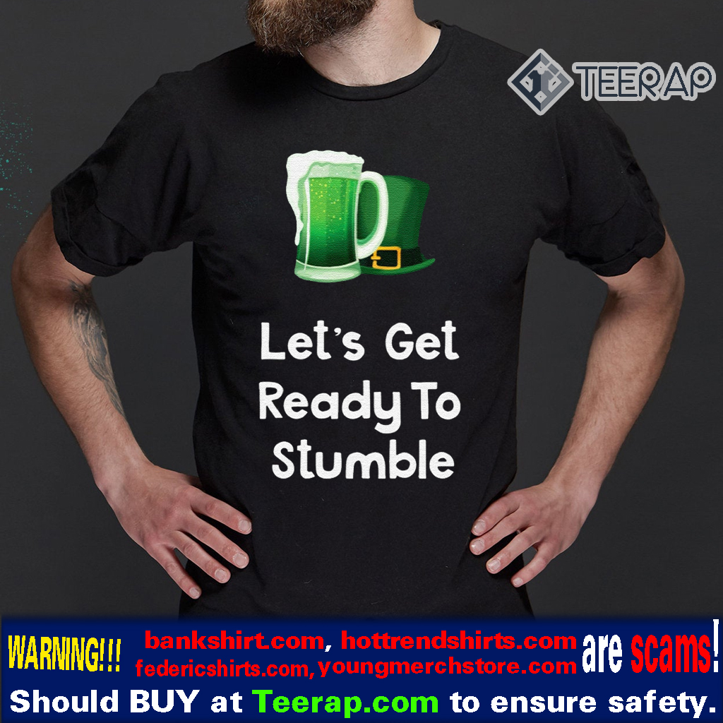 Let's Get Ready To Stumble St Patrick's Day T-Shirts