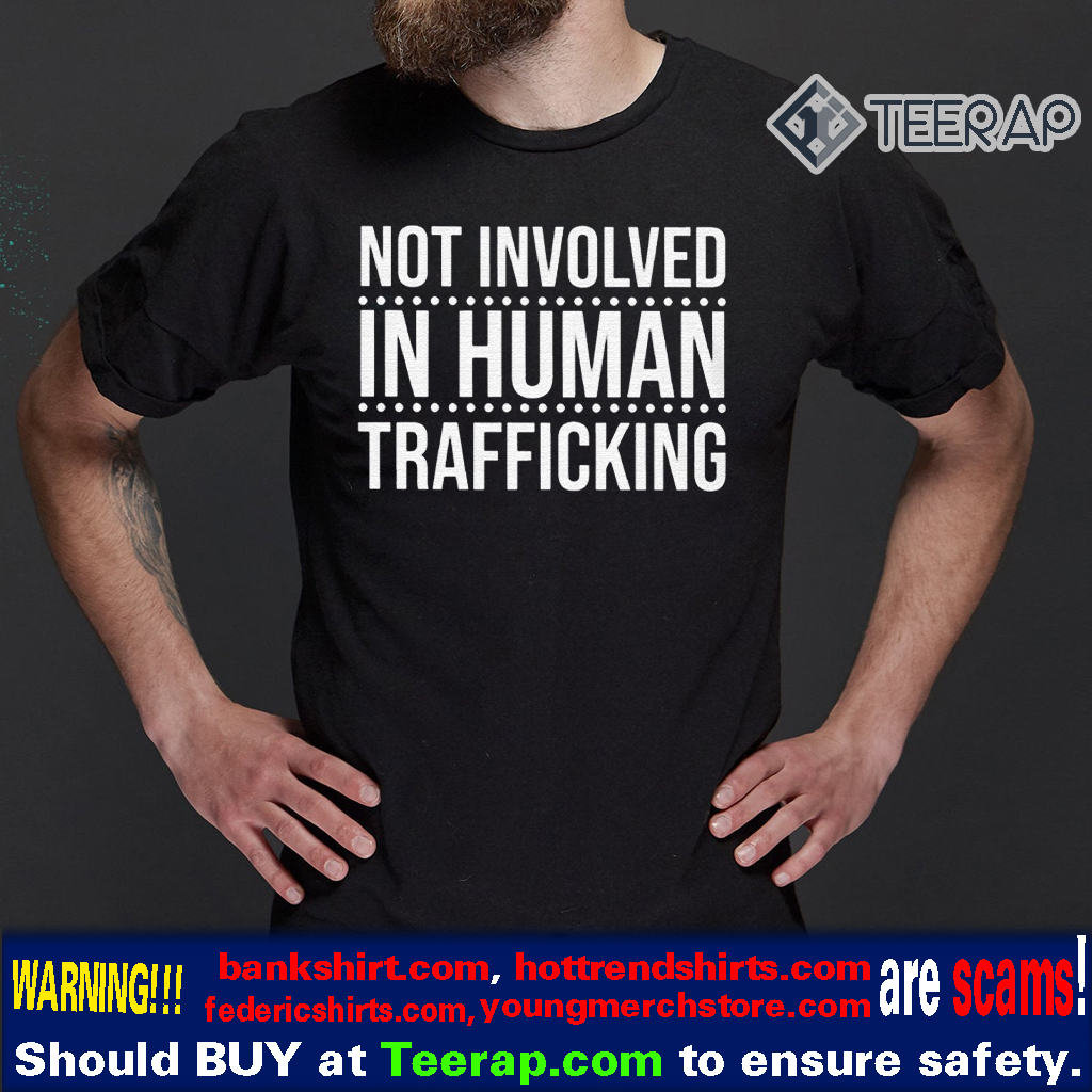 Not Involved in Human Trafficking Human shirt