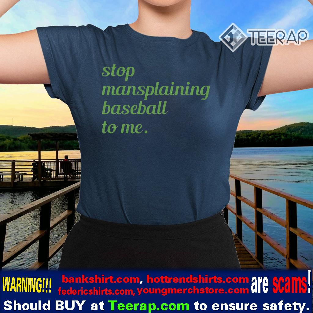 Stop Mansplaining Baseball To Me TShirts