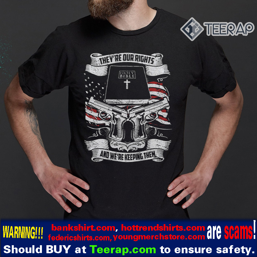 THEY'RE OUR RIGHTS HOLY BIBLE BOOK AND WE'RE KEEPING THEM T-SHIRTS